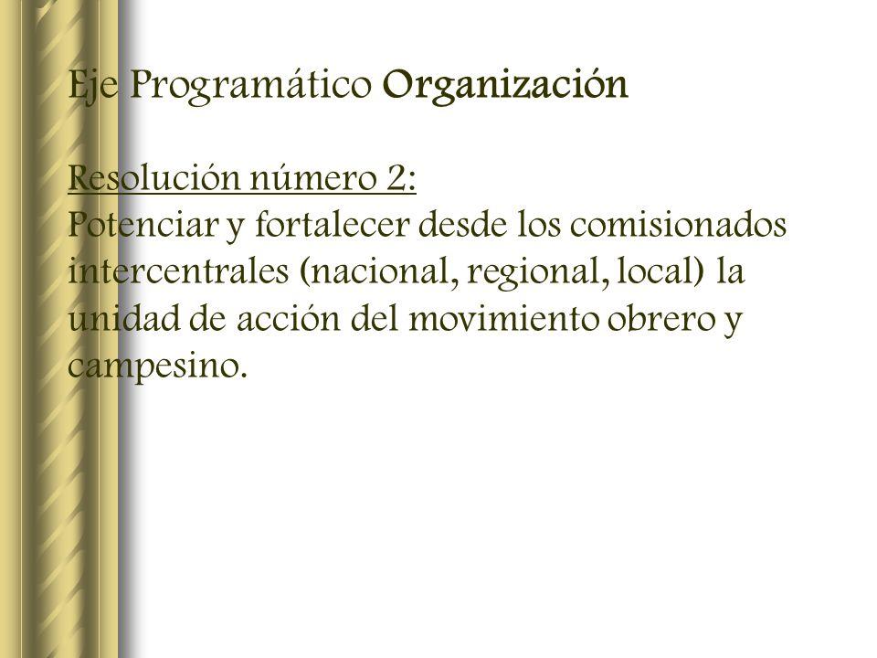 Eje Programático Organización Resolución número 2: Potenciar y fortalecer desde los comisionados intercentrales (nacional, regional, local) la unidad
