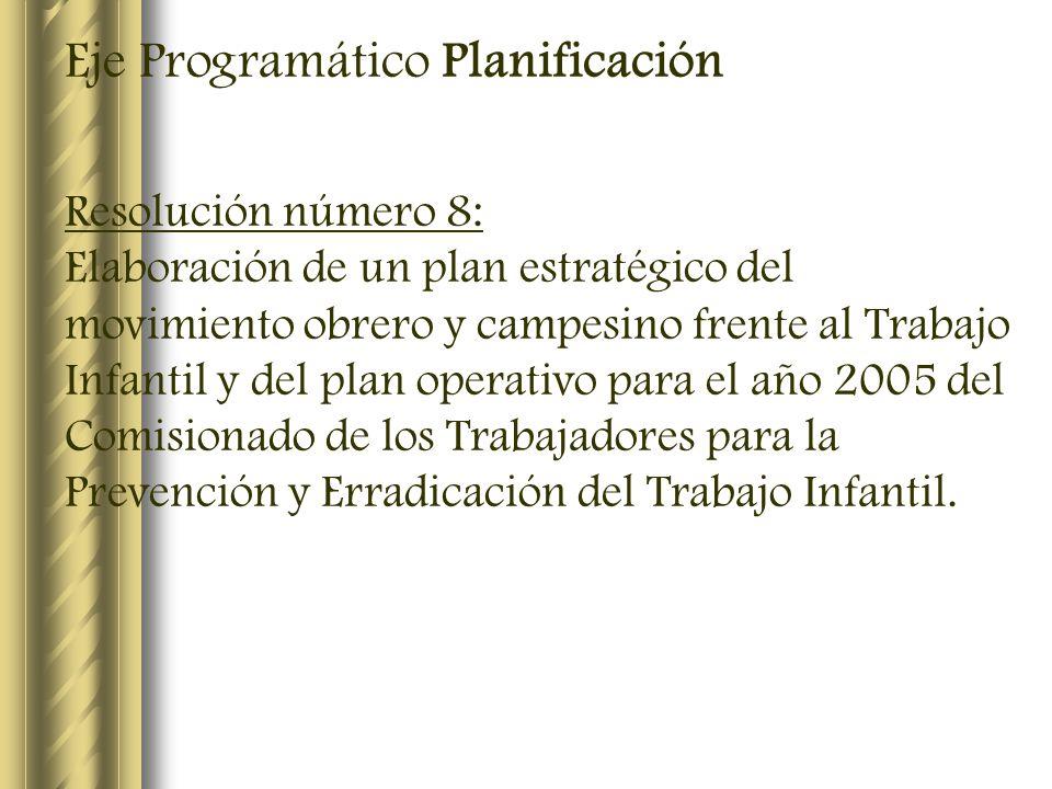 Eje Programático Planificación Resolución número 8: Elaboración de un plan estratégico del movimiento obrero y campesino frente al Trabajo Infantil y