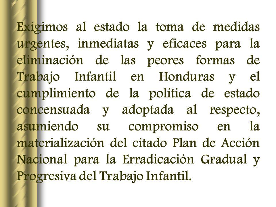 Exigimos al estado la toma de medidas urgentes, inmediatas y eficaces para la eliminación de las peores formas de Trabajo Infantil en Honduras y el cu