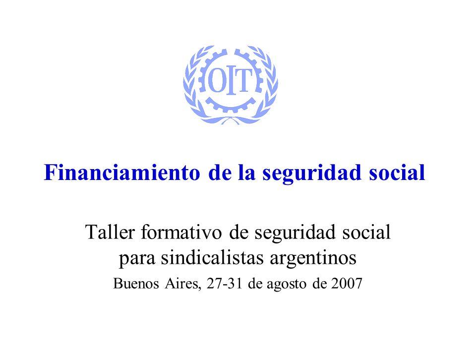 Financiamiento de la seguridad social Taller formativo de seguridad social para sindicalistas argentinos Buenos Aires, 27-31 de agosto de 2007