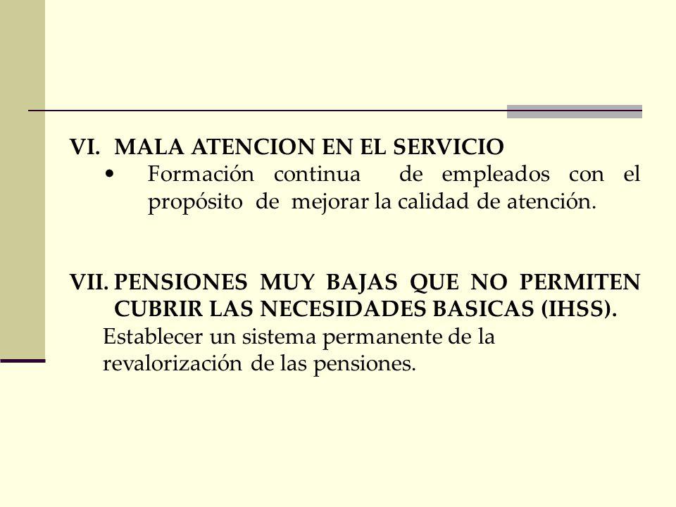 V.LIMITADA COBERTURA DE LA SEGURIDAD SOCIAL Extenderse a otros lugares, Copán, Colón, y al sector de la economía informal. bajo el principio de univer