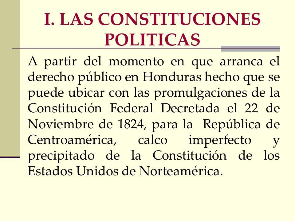 A partir del momento en que arranca el derecho público en Honduras hecho que se puede ubicar con las promulgaciones de la Constitución Federal Decretada el 22 de Noviembre de 1824, para la República de Centroamérica, calco imperfecto y precipitado de la Constitución de los Estados Unidos de Norteamérica.