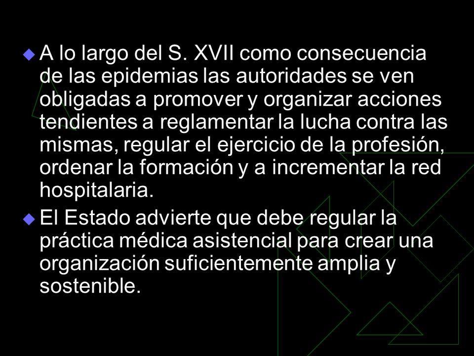 A lo largo del S. XVII como consecuencia de las epidemias las autoridades se ven obligadas a promover y organizar acciones tendientes a reglamentar la