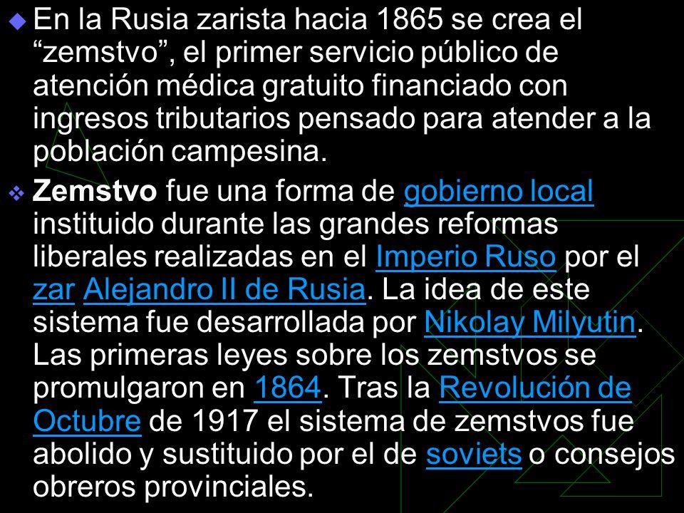 En la Rusia zarista hacia 1865 se crea el zemstvo, el primer servicio público de atención médica gratuito financiado con ingresos tributarios pensado para atender a la población campesina.