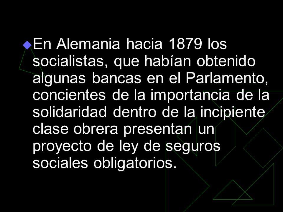 En Alemania hacia 1879 los socialistas, que habían obtenido algunas bancas en el Parlamento, concientes de la importancia de la solidaridad dentro de