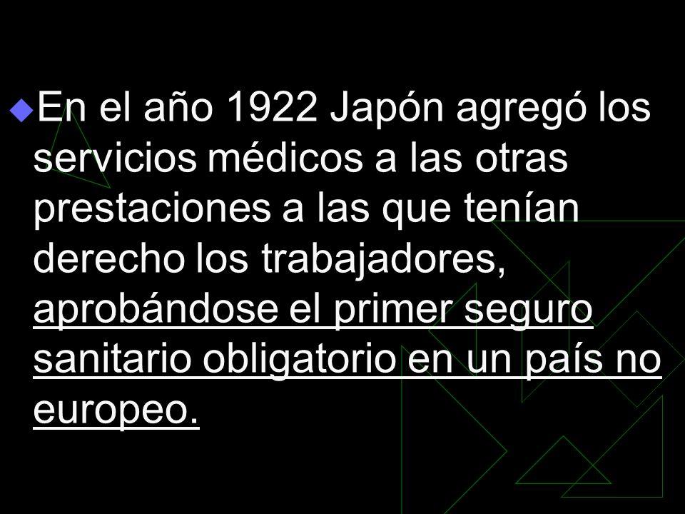 En el año 1922 Japón agregó los servicios médicos a las otras prestaciones a las que tenían derecho los trabajadores, aprobándose el primer seguro san