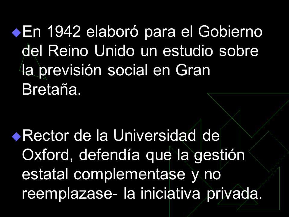 En 1942 elaboró para el Gobierno del Reino Unido un estudio sobre la previsión social en Gran Bretaña. Rector de la Universidad de Oxford, defendía qu