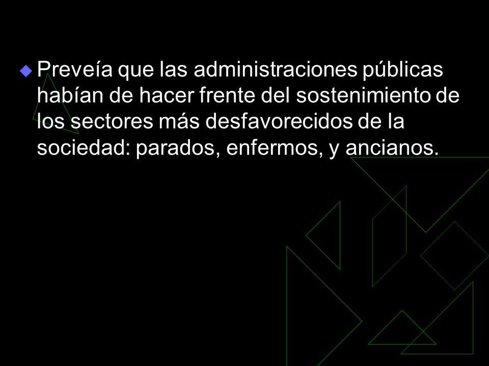 Preveía que las administraciones públicas habían de hacer frente del sostenimiento de los sectores más desfavorecidos de la sociedad: parados, enfermo