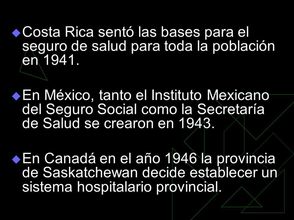Costa Rica sentó las bases para el seguro de salud para toda la población en 1941. En México, tanto el Instituto Mexicano del Seguro Social como la Se
