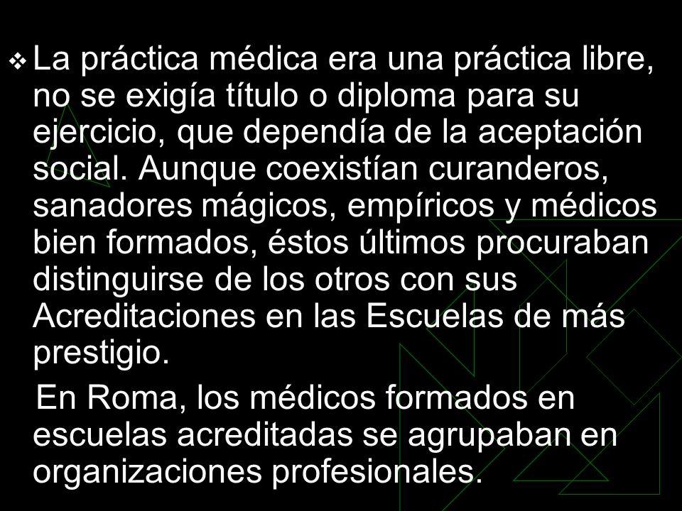 La práctica médica era una práctica libre, no se exigía título o diploma para su ejercicio, que dependía de la aceptación social. Aunque coexistían cu