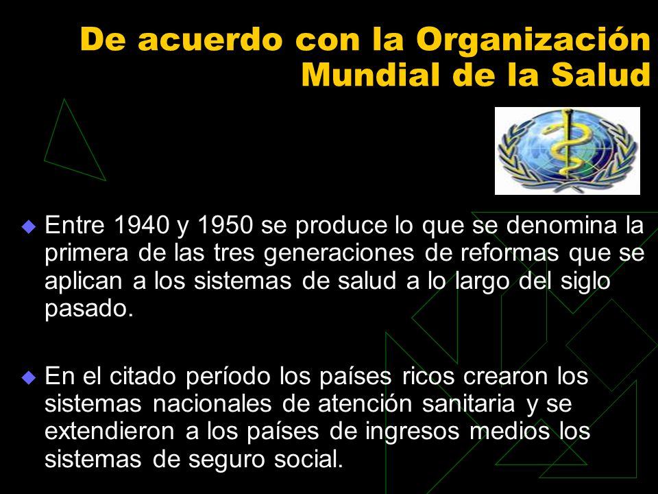 De acuerdo con la Organización Mundial de la Salud Entre 1940 y 1950 se produce lo que se denomina la primera de las tres generaciones de reformas que