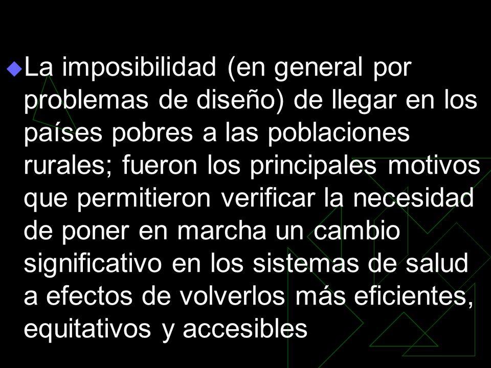 La imposibilidad (en general por problemas de diseño) de llegar en los países pobres a las poblaciones rurales; fueron los principales motivos que per