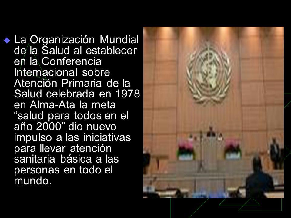 La Organización Mundial de la Salud al establecer en la Conferencia Internacional sobre Atención Primaria de la Salud celebrada en 1978 en Alma-Ata la meta salud para todos en el año 2000 dio nuevo impulso a las iniciativas para llevar atención sanitaria básica a las personas en todo el mundo.