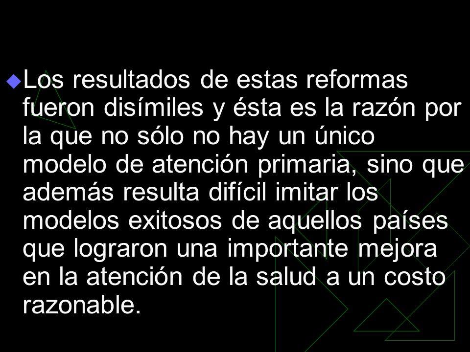Los resultados de estas reformas fueron disímiles y ésta es la razón por la que no sólo no hay un único modelo de atención primaria, sino que además r
