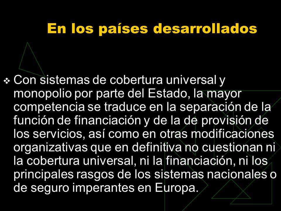 En los países desarrollados Con sistemas de cobertura universal y monopolio por parte del Estado, la mayor competencia se traduce en la separación de