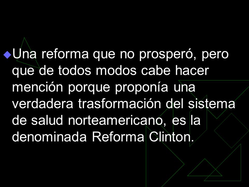 Una reforma que no prosperó, pero que de todos modos cabe hacer mención porque proponía una verdadera trasformación del sistema de salud norteamerican