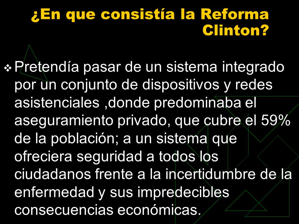 ¿En que consistía la Reforma Clinton? Pretendía pasar de un sistema integrado por un conjunto de dispositivos y redes asistenciales,donde predominaba
