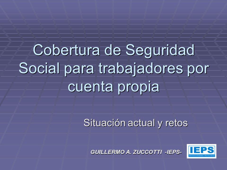 Cobertura de Seguridad Social para trabajadores por cuenta propia Situación actual y retos GUILLERMO A.