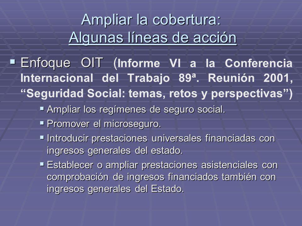 Ampliar la cobertura: Algunas líneas de acción Enfoque OIT Enfoque OIT ( Informe VI a la Conferencia Internacional del Trabajo 89ª.