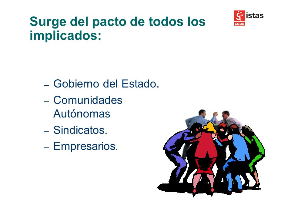 – Gobierno del Estado. – Comunidades Autónomas – Sindicatos.