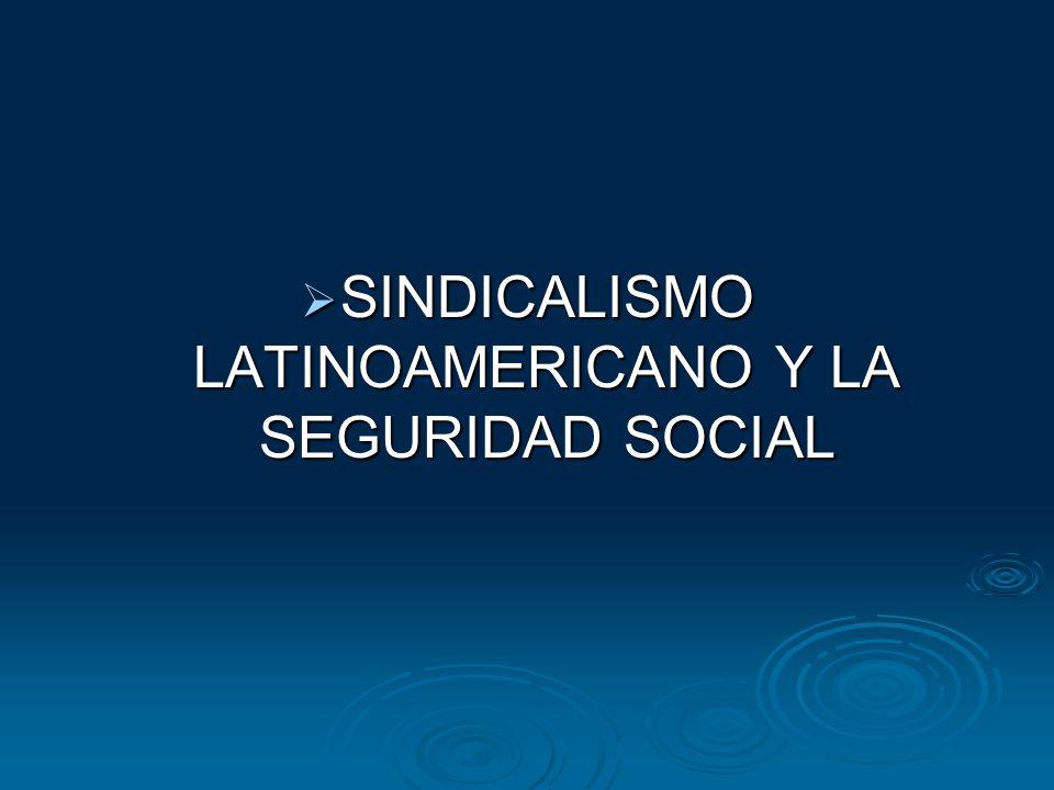 SINDICALISMO LATINOAMERICANO Y LA SEGURIDAD SOCIAL SINDICALISMO LATINOAMERICANO Y LA SEGURIDAD SOCIAL