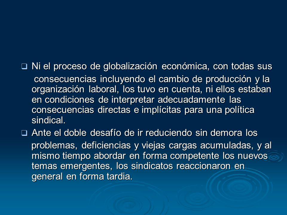 Ni el proceso de globalización económica, con todas sus Ni el proceso de globalización económica, con todas sus consecuencias incluyendo el cambio de