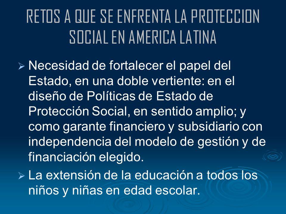 RETOS A QUE SE ENFRENTA LA PROTECCION SOCIAL EN AMERICA LATINA Necesidad de fortalecer el papel del Estado, en una doble vertiente: en el diseño de Po