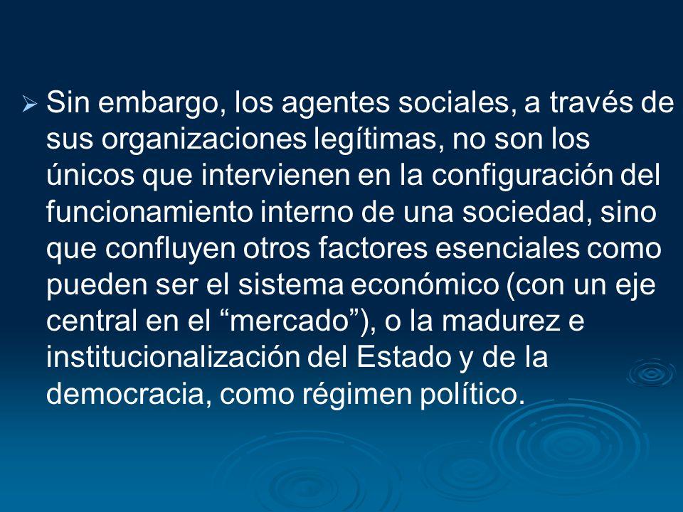 Sin embargo, los agentes sociales, a través de sus organizaciones legítimas, no son los únicos que intervienen en la configuración del funcionamiento