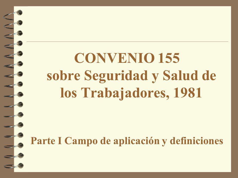CONVENIO 155 sobre Seguridad y Salud de los Trabajadores, 1981 Parte I Campo de aplicación y definiciones