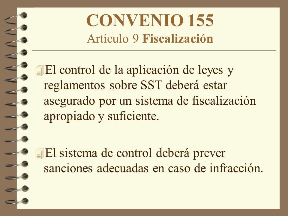 CONVENIO 155 Artículo 9 Fiscalización 4 El control de la aplicación de leyes y reglamentos sobre SST deberá estar asegurado por un sistema de fiscaliz