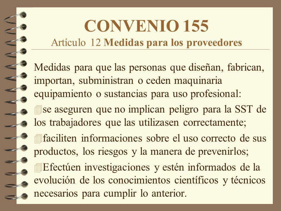 CONVENIO 155 Artículo 12 Medidas para los proveedores Medidas para que las personas que diseñan, fabrican, importan, subministran o ceden maquinaria e