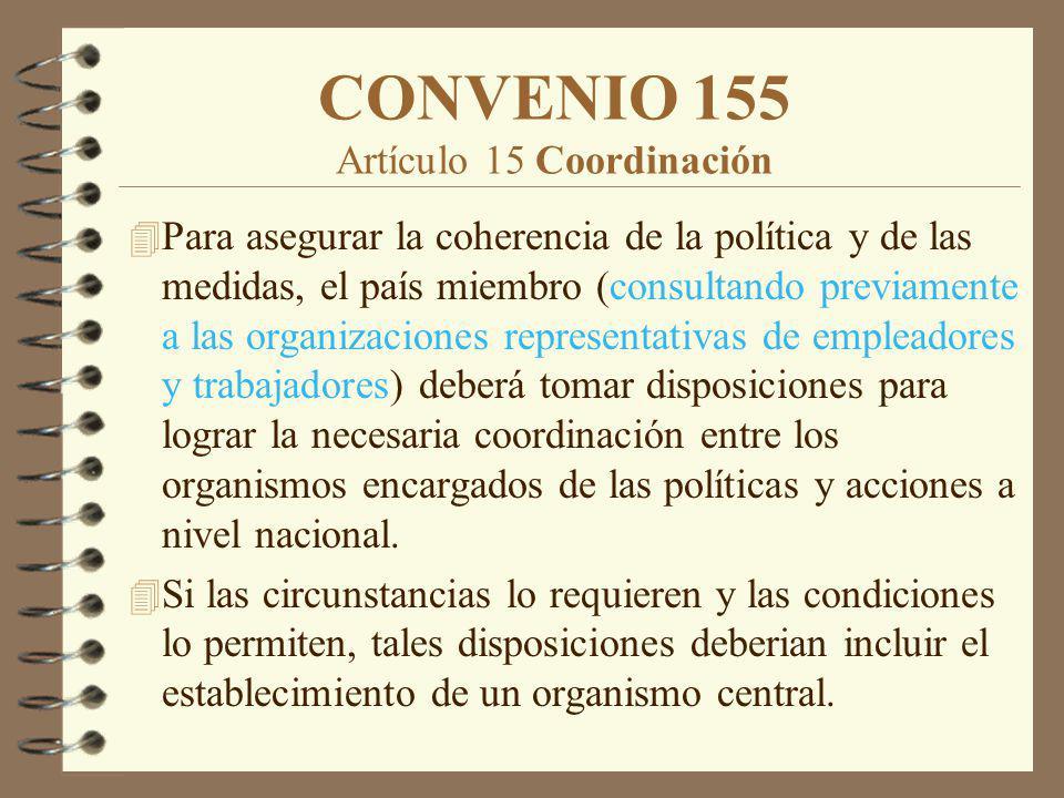 CONVENIO 155 Artículo 15 Coordinación 4 Para asegurar la coherencia de la política y de las medidas, el país miembro (consultando previamente a las or