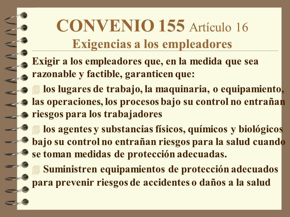 CONVENIO 155 Artículo 16 Exigencias a los empleadores Exigir a los empleadores que, en la medida que sea razonable y factible, garanticen que: 4 los l