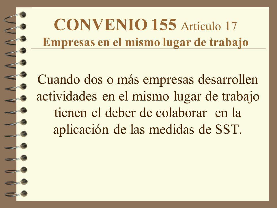 CONVENIO 155 Artículo 17 Empresas en el mismo lugar de trabajo Cuando dos o más empresas desarrollen actividades en el mismo lugar de trabajo tienen e