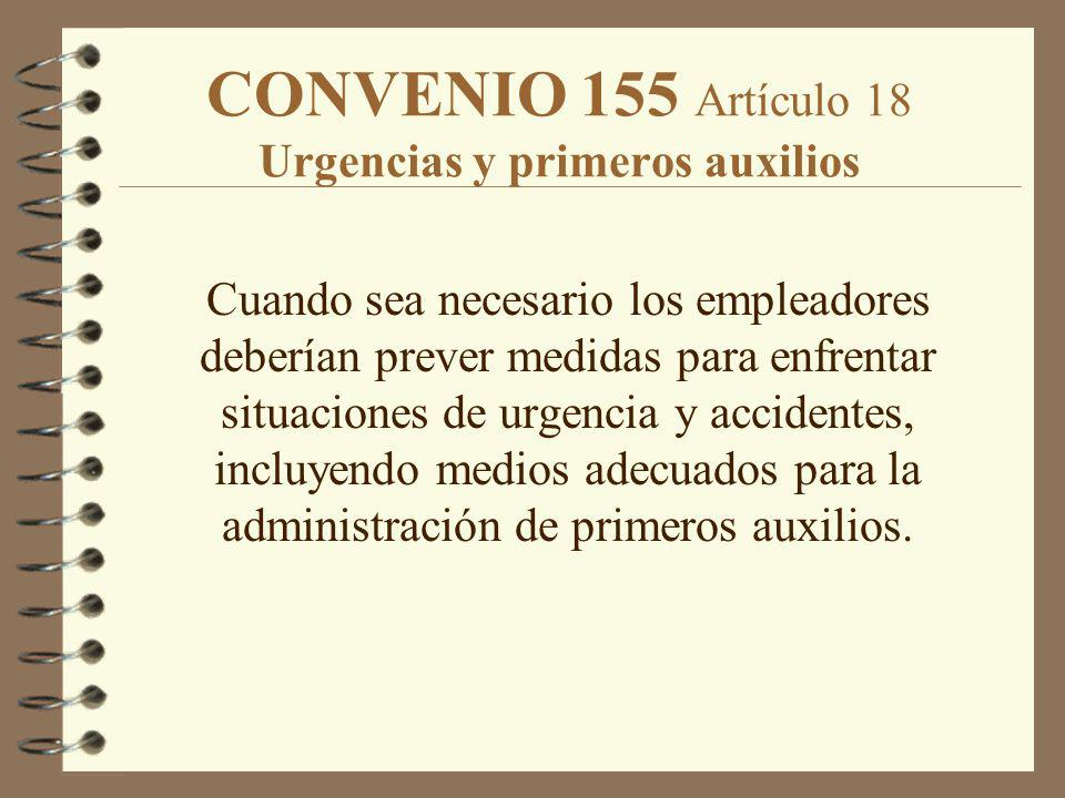 CONVENIO 155 Artículo 18 Urgencias y primeros auxilios Cuando sea necesario los empleadores deberían prever medidas para enfrentar situaciones de urge