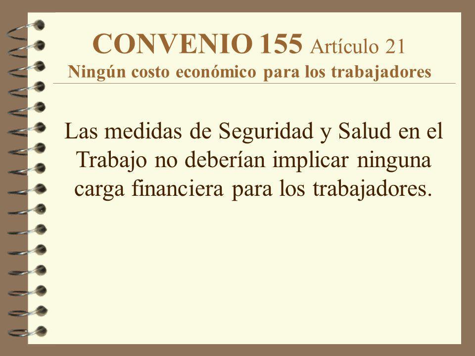 CONVENIO 155 Artículo 21 Ningún costo económico para los trabajadores Las medidas de Seguridad y Salud en el Trabajo no deberían implicar ninguna carg