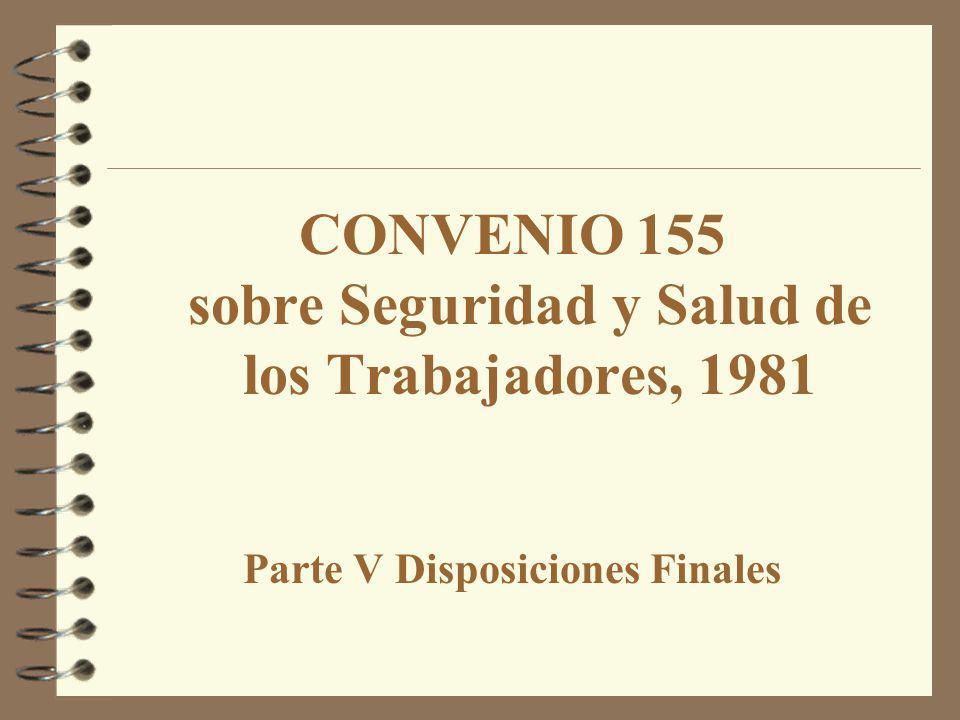 CONVENIO 155 sobre Seguridad y Salud de los Trabajadores, 1981 Parte V Disposiciones Finales