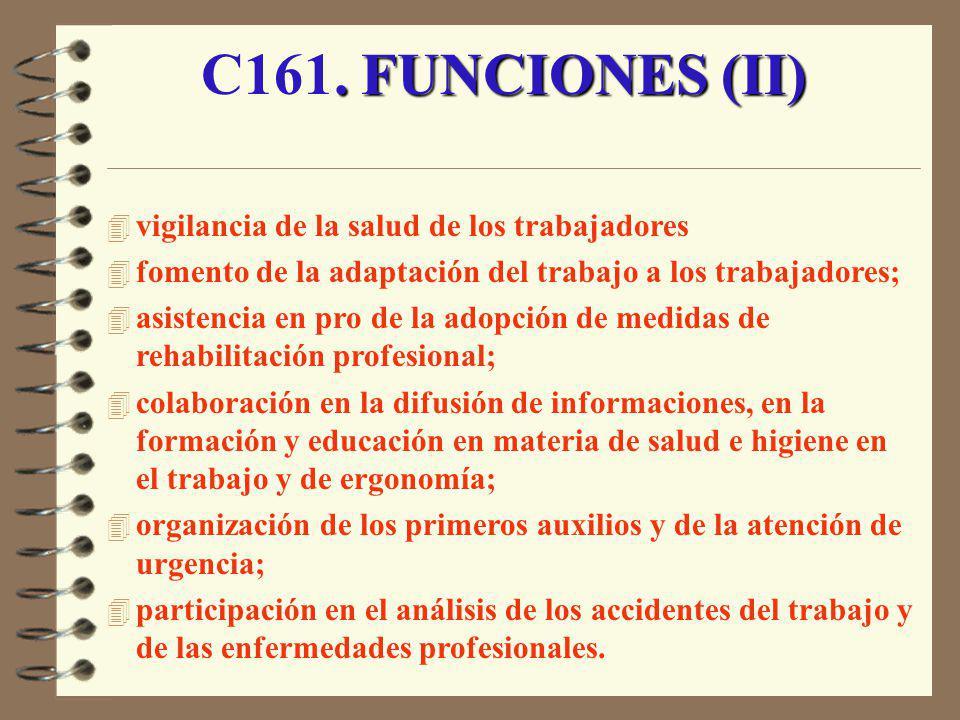 . FUNCIONES (II) C161. FUNCIONES (II) 4 vigilancia de la salud de los trabajadores 4 fomento de la adaptación del trabajo a los trabajadores; 4 asiste