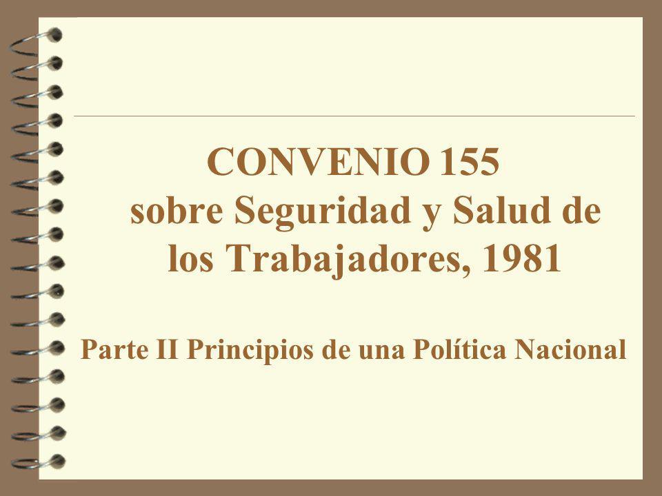 CONVENIO 155 sobre Seguridad y Salud de los Trabajadores, 1981 Parte II Principios de una Política Nacional