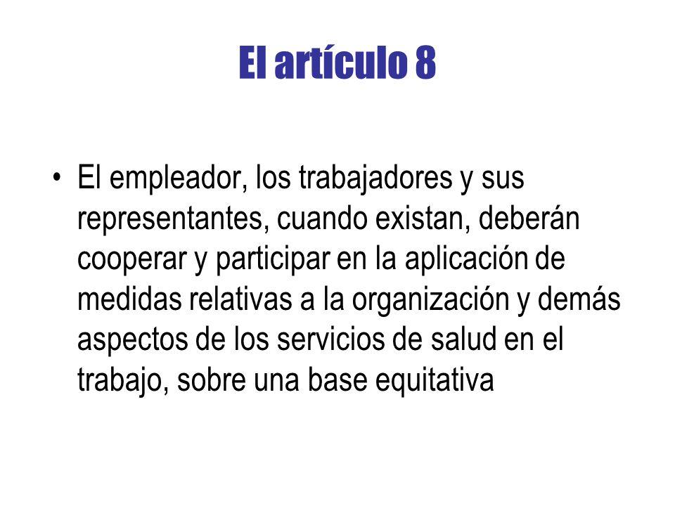 El artículo 8 El empleador, los trabajadores y sus representantes, cuando existan, deberán cooperar y participar en la aplicación de medidas relativas