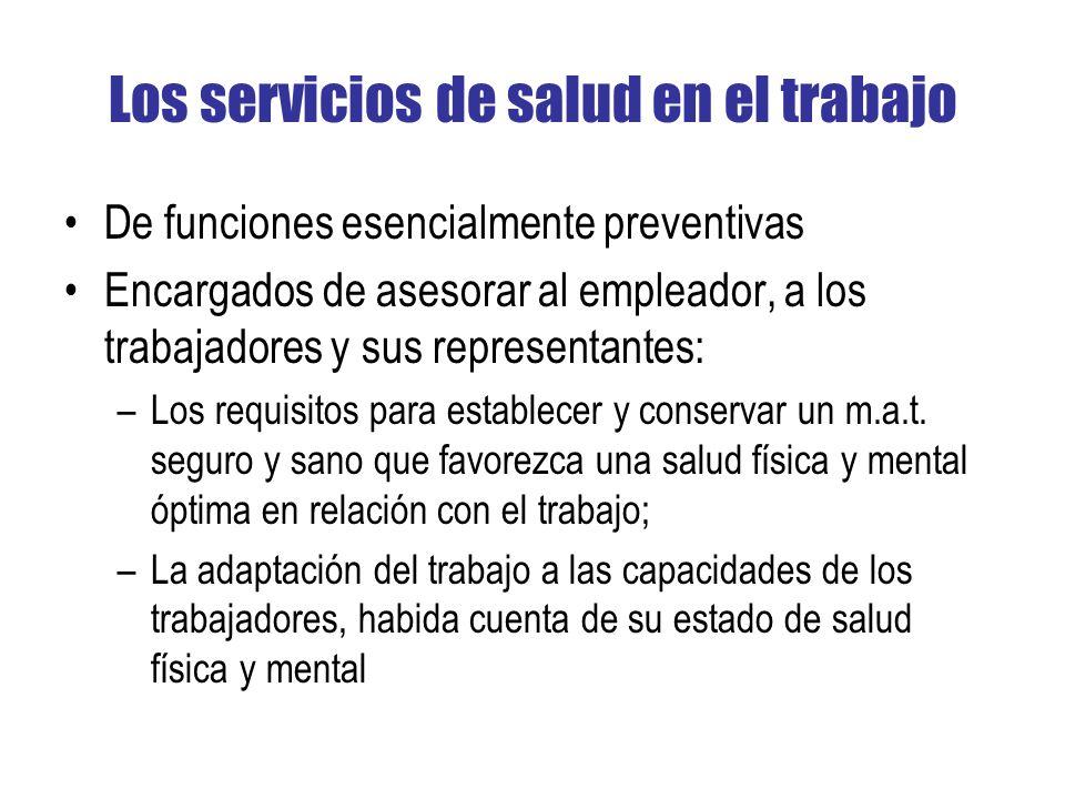 Los servicios de salud en el trabajo De funciones esencialmente preventivas Encargados de asesorar al empleador, a los trabajadores y sus representant