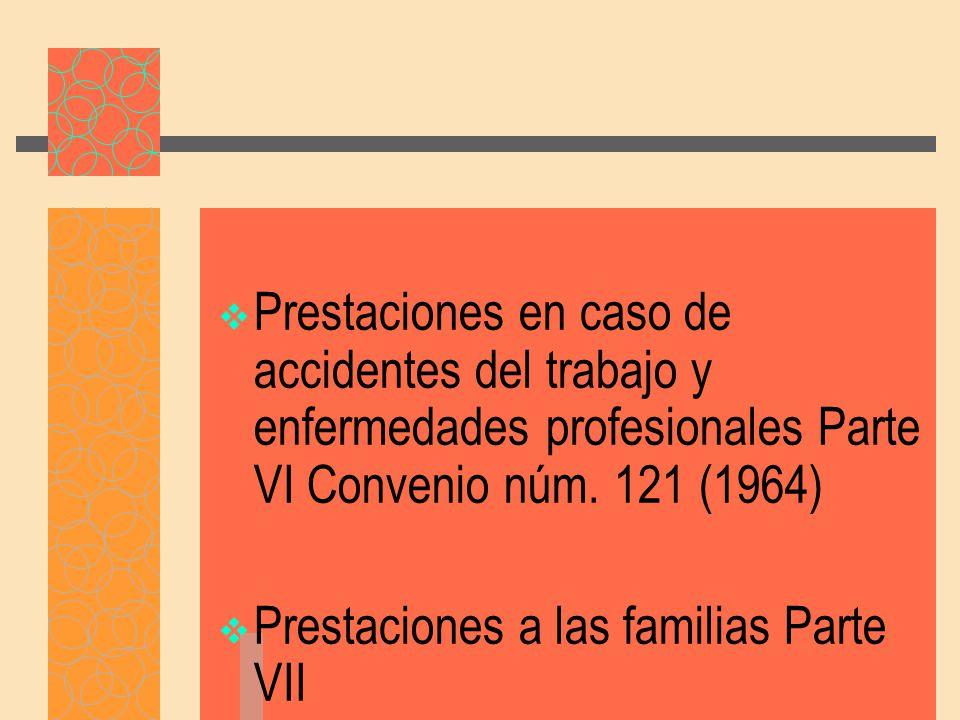 Prestaciones en caso de accidentes del trabajo y enfermedades profesionales Parte VI Convenio núm.