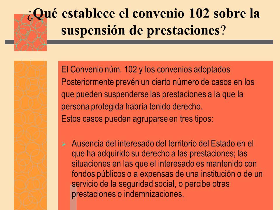 ¿Qué establece el convenio 102 sobre la suspensión de prestaciones.