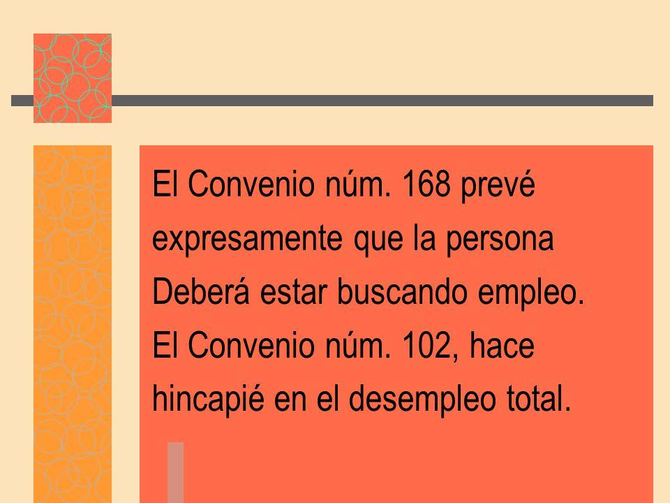 El Convenio núm.168 prevé expresamente que la persona Deberá estar buscando empleo.