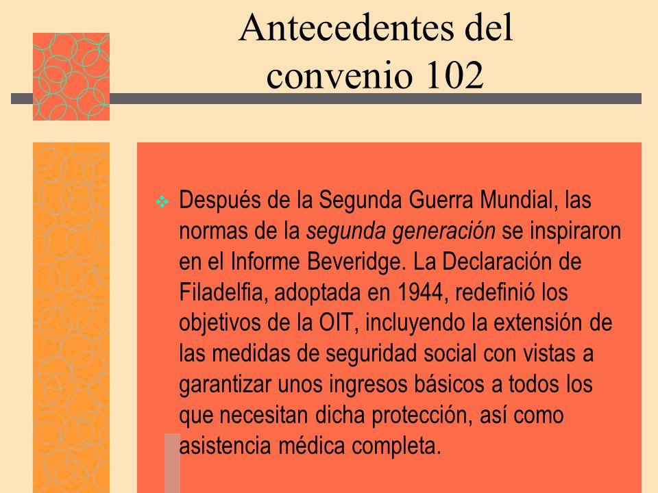 Antecedentes del convenio 102 Después de la Segunda Guerra Mundial, las normas de la segunda generación se inspiraron en el Informe Beveridge.