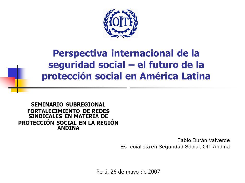 SEMINARIO SUBREGIONAL FORTALECIMIENTO DE REDES SINDICALES EN MATERIA DE PROTECCIÓN SOCIAL EN LA REGIÓN ANDINA Fabio Durán Valverde Especialista en Seg