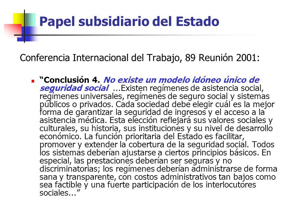 Papel subsidiario del Estado Conferencia Internacional del Trabajo, 89 Reunión 2001: Conclusión 4. No existe un modelo idóneo único de seguridad socia