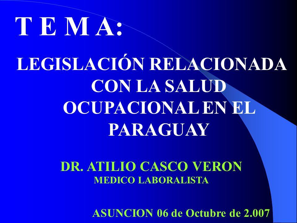 T E M A: LEGISLACIÓN RELACIONADA CON LA SALUD OCUPACIONAL EN EL PARAGUAY DR.
