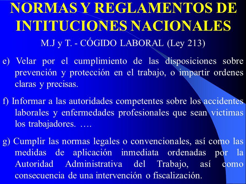 NORMAS Y REGLAMENTOS DE INTITUCIONES NACIONALES e) Velar por el cumplimiento de las disposiciones sobre prevención y protección en el trabajo, o impartir ordenes claras y precisas.