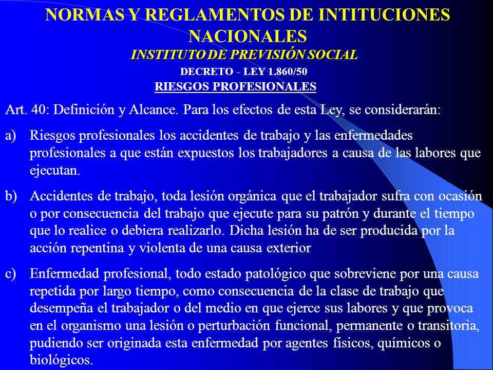 NORMAS Y REGLAMENTOS DE INTITUCIONES NACIONALES DECRETO - LEY 1.860/50 INSTITUTO DE PREVISIÓN SOCIAL RIESGOS PROFESIONALES Art.